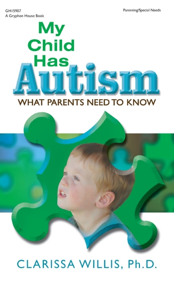 My Child Has Autism - What Parents Need to Know ebook by Clarissa Willis, PhD