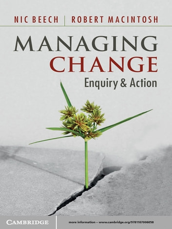 Managing Change - Enquiry and Action ebook by Nic Beech,Robert MacIntosh