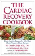 The Cardiac Recovery Cookbook - Heart-Healthy Recipes for Life After Heart Attack or Heart Surgery ebook by M. Laurel Cutlip, LN, RD,...