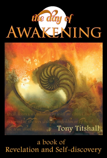 The Day of Awakening: A Book of Revelation and Self-discovery ebook by Tony Titshall