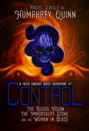 Control (The Blood Vision, The Immortality Stone, and The Woman in Glass) ebook by Humphrey Quinn,Rachel D'aigle