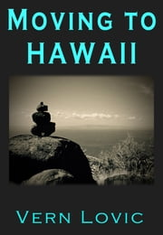 Moving to Hawaii! ebook by Vern Lovic