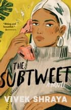 The Subtweet - A Novel ebook by Vivek Shraya