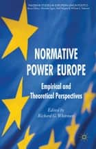 Normative Power Europe - Empirical and Theoretical Perspectives ebook by R. Whitman
