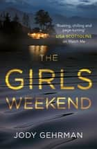 The Girls Weekend - A gripping, twisting thriller that grabs you from the opening line ebook by Jody Gehrman