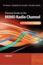 Practical Guide to MIMO Radio Channel - with MATLAB Examples eBook by Tim Brown, Persefoni Kyritsi, Elizabeth De Carvalho
