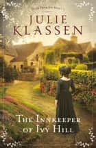 The Innkeeper of Ivy Hill (Tales from Ivy Hill Book #1) ebook by Julie Klassen