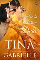 How to Capture a Duke ebook by Tina Gabrielle