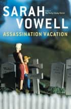 Assassination Vacation ebook by Sarah Vowell