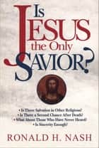 Is Jesus the Only Savior? ebook by Ronald H. Nash