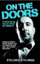 On the Doors - Working as Britain's Hardest Bouncer, I Was Hit, Stabbed and Faced Guns - But I've Never Been Beaten - If You're Not on the List, You're Not Coming In ebook by Stellakis Stylianou