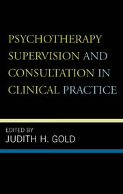 Psychotherapy Supervision and Consultation in Clinical Practice ebook by Judith H. Gold,Norman A. Clemens,Marcia Kraft Goin,Mee Ling Khoo,Robert Michels,Jacinta Powell,Gail Erlick Robinson,Judy Somerville,Francis T. Varghese