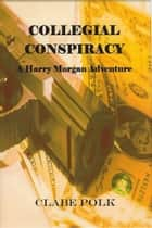 Collegial Conspiracy ebook by Clabe Polk
