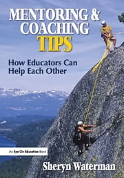 Mentoring and Coaching Tips - How Educators Can Help Each Other ebook by Sheryn Spencer-Waterman