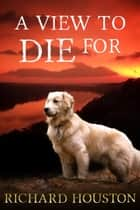 A View to Die For - Books To Die For ebook by Richard Houston