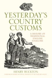 Yesterday's Country Customs - A History of English Folk Traditions ebook by Hentry Buckton