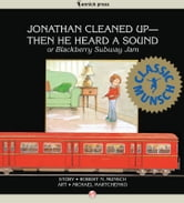 Jonathan Cleaned Up—Then He Heard a Sound: or Blackberry Subway Jam - or Blackberry Subway Jam (Read-Aloud Edition) ebook by Robert Munsch