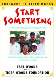Start Something - You Can Make a Difference ebook by Earl Woods, Tiger Woods Foundation