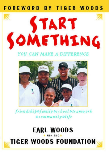 Start Something - You Can Make a Difference ebook by Earl Woods,Tiger Woods Foundation