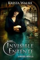 The Invisible Entente: a prequel novella - The Invisible Entente, #0 ebook by Krista Walsh