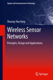 Wireless Sensor Networks - Principles, Design and Applications ebook by Shuang-Hua Yang
