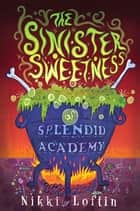 The Sinister Sweetness of Splendid Academy ebook by Nikki Loftin