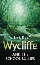 Wycliffe and the School Bullies ebook by W.J. Burley