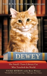 Dewey - The Small-Town Library Cat Who Touched the World ebook by Vicki Myron
