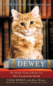 Dewey - The Small-Town Library Cat Who Touched the World ebook by Vicki Myron,Bret Witter