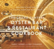 The Grand Central Oyster Bar and Restaurant Cookbook ebook by Sandy Ingber,Roy Finamore