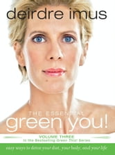 The Essential Green You - Easy Ways to Detox Your Diet, Your Body, and Your Life ebook by Deirdre Imus