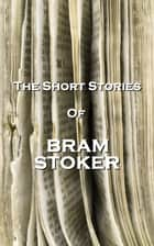 The Short Stories Of Bram Stoker ebook by Bram Stoker