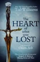 The Heart of What Was Lost - A Novel of Osten Ard ebook by Tad Williams