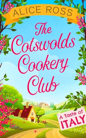 The Cotswolds Cookery Club: A Taste of Italy - Book 1 ebook by Alice Ross