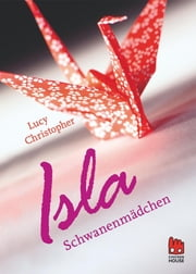 Isla Schwanenmädchen ebook by Lucy Christopher, Beate Schäfer