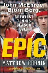 Epic - John McEnroe, Björn Borg, and the Greatest Tennis Season Ever ebook by Matthew Cronin