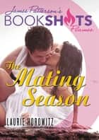 The Mating Season ebook by Laurie Horowitz, James Patterson