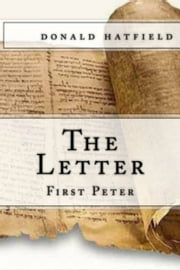 The Letter: 1 Peter ebook by Don Hatfield