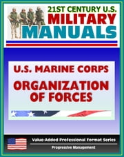 21st Century U.S. Military Manuals: U.S. Marine Corps (USMC) Organization of Marine Corps Forces - Marine Corps Reference Publication (MCRP) 5-12D ebook by Progressive Management
