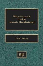 Waste Materials Used in Concrete Manufacturing ebook by Chandra, Satish