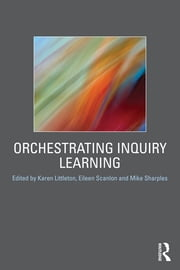Orchestrating Inquiry Learning ebook by Karen Littleton,Eileen Scanlon,Mike Sharples