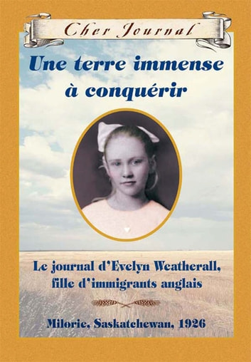 Cher Journal : Une terre immense à conquérir - Le journal d'Evelyn Weatherhall, fille d'immigrants anglais, Milorie, Saskatchewan, 1926 ebook by Sarah Ellis