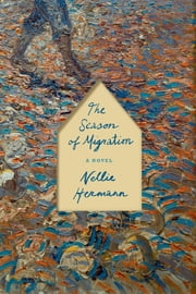 The Season of Migration - A Novel ebook by Nellie Hermann