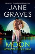 Moon Over Montego Bay: A Romantic Comedy ebook by Jane Graves