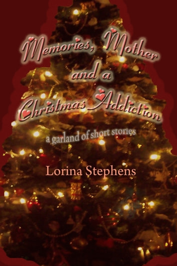 Memories, Mother and a Christmas Addiction ebook by Lorina Stephens