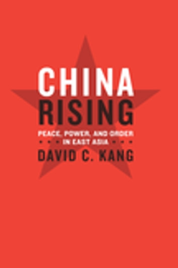 China Rising - Peace, Power, and Order in East Asia ebook by David Kang