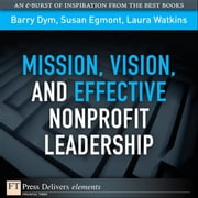 Mission, Vision, and Effective Nonprofit Leadership ebook by Dym, Barry