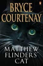 Matthew Flinders' Cat ebook by Bryce Courtenay