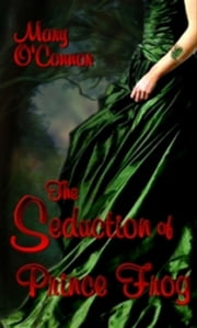 Seduction of Prince Frog, The ebook by Mary O'Connor