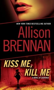 Kiss Me, Kill Me - A Novel of Suspense ebook by Allison Brennan